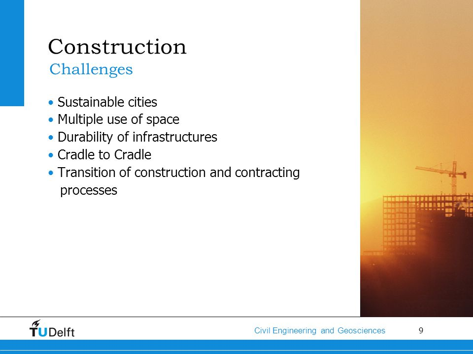 9 Civil Engineering and Geosciences Construction Sustainable cities Multiple use of space Durability of infrastructures Cradle to Cradle Transition of