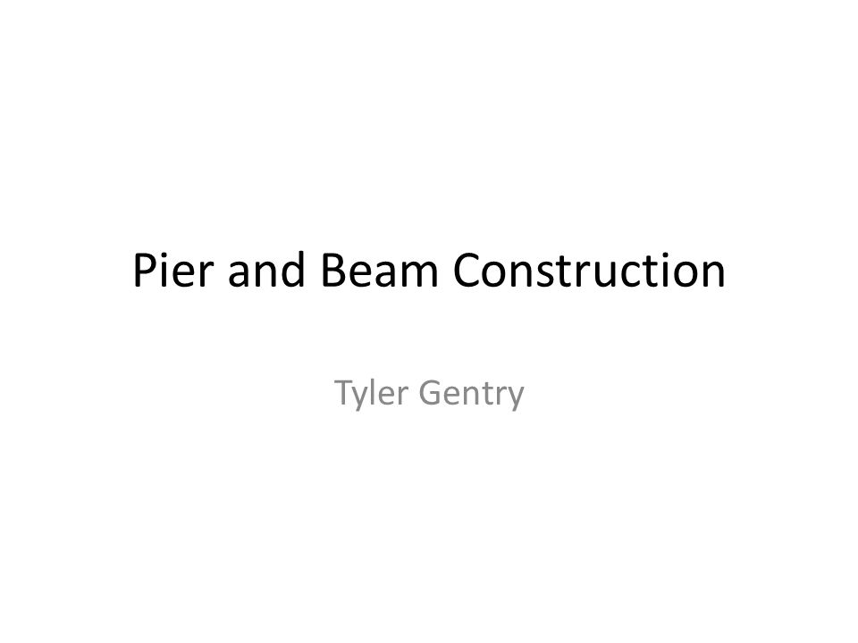 Pier and Beam Construction Tyler Gentry