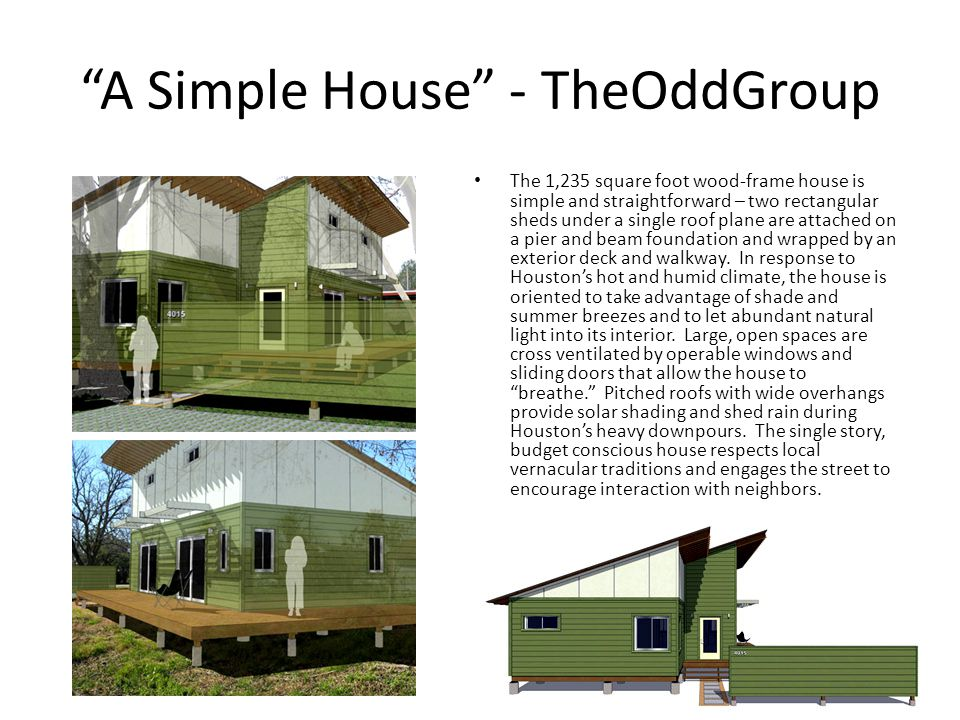 A Simple House - TheOddGroup The 1,235 square foot wood-frame house is simple and straightforward – two rectangular sheds under a single roof plane ar