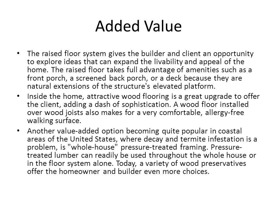 Added Value The raised floor system gives the builder and client an opportunity to explore ideas that can expand the livability and appeal of the home