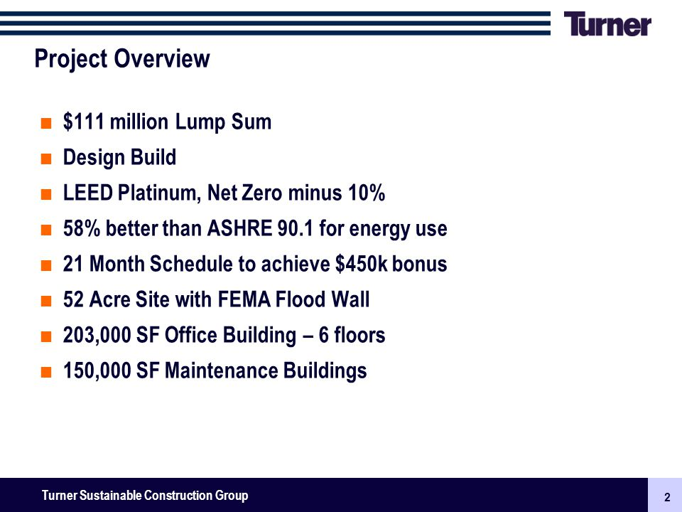 2 Turner Senior Leadership Team Meeting November 2009: New Businesses, Surety & Finance 2 Turner Sustainable Construction Group Project Overview $111