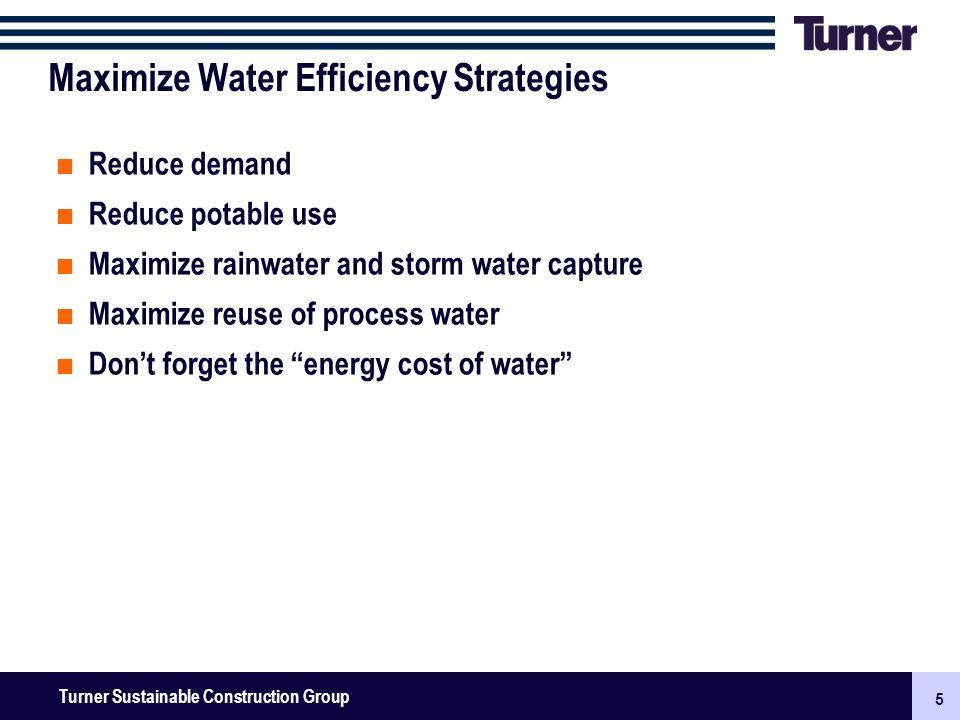 5 Turner Senior Leadership Team Meeting November 2009: New Businesses, Surety & Finance 5 Turner Sustainable Construction Group Maximize Water Efficie
