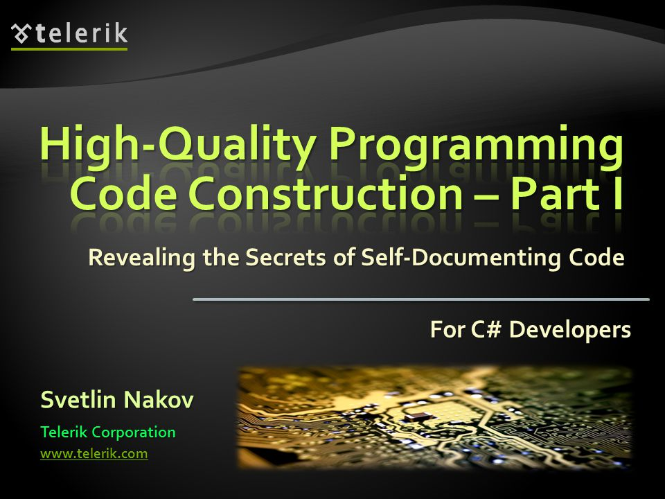 Revealing the Secrets of Self-Documenting Code Svetlin Nakov Telerik Corporation www.telerik.com For C# Developers