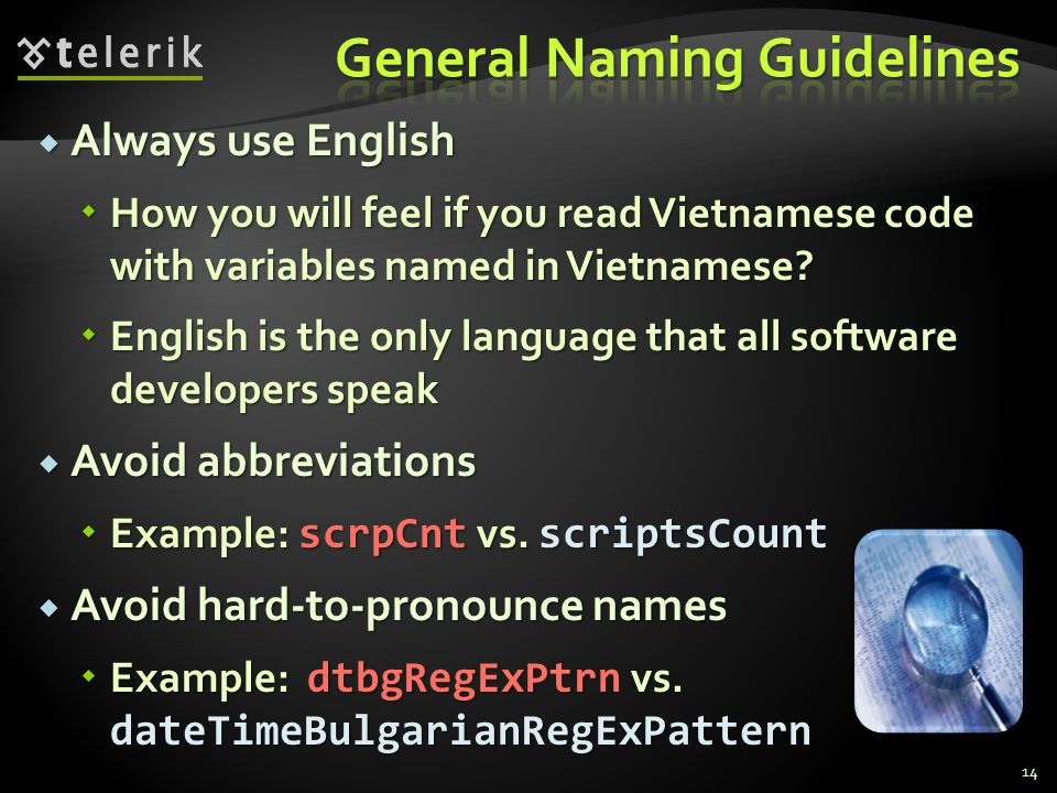 Always use English Always use English How you will feel if you read Vietnamese code with variables named in Vietnamese? How you will feel if you read