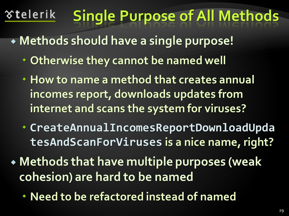 Methods should have a single purpose.Methods should have a single purpose.