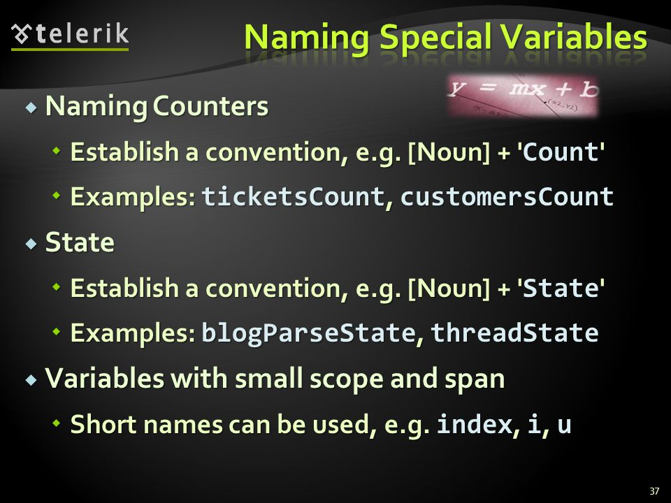 Naming Counters Naming Counters Establish a convention, e.g. [Noun] + ' Count ' Establish a convention, e.g. [Noun] + ' Count ' Examples: ticketsCount