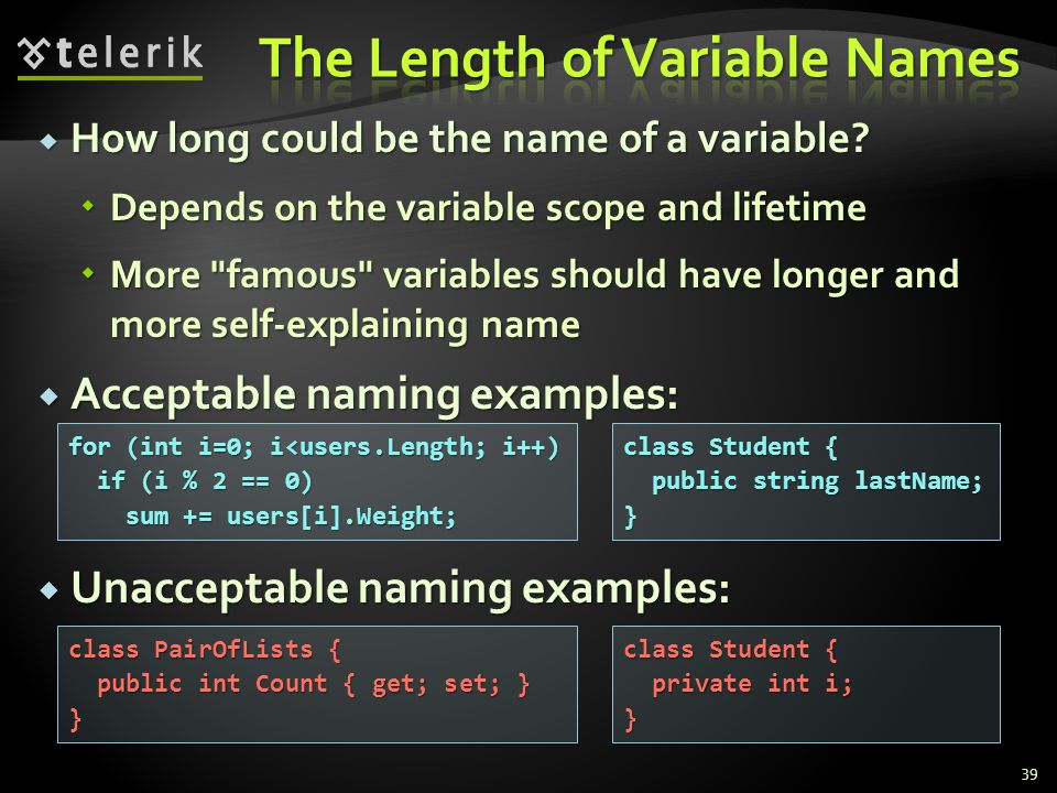 How long could be the name of a variable? How long could be the name of a variable? Depends on the variable scope and lifetime Depends on the variable