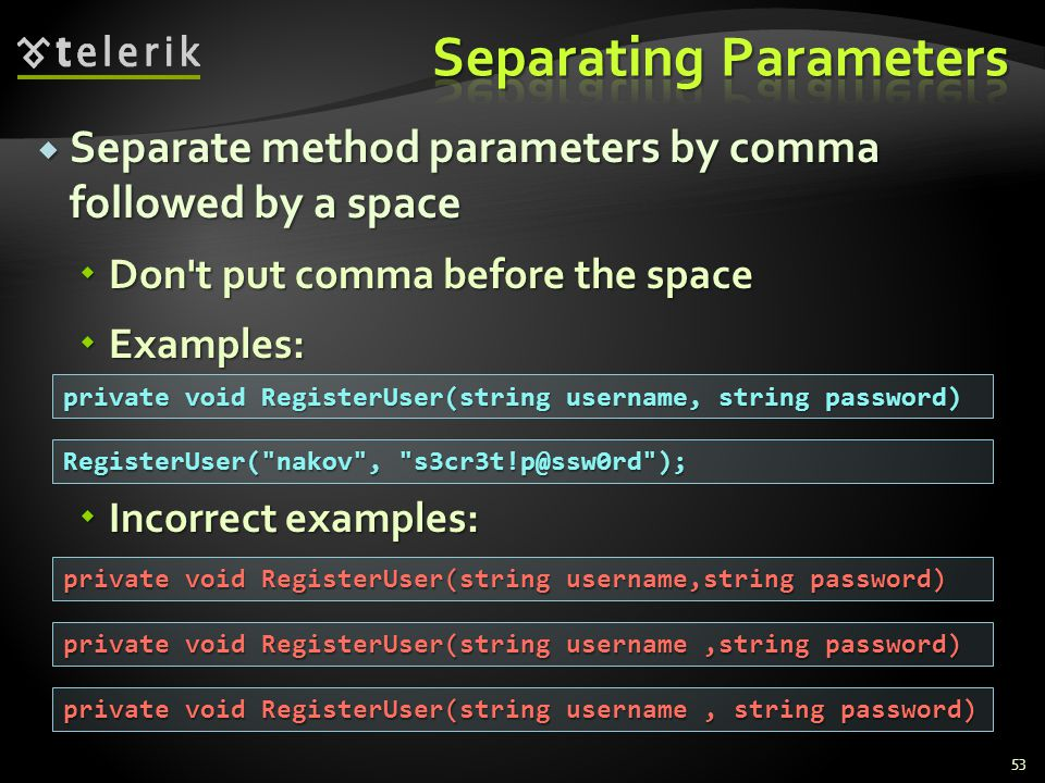 Separate method parameters by comma followed by a space Separate method parameters by comma followed by a space Don't put comma before the space Don't