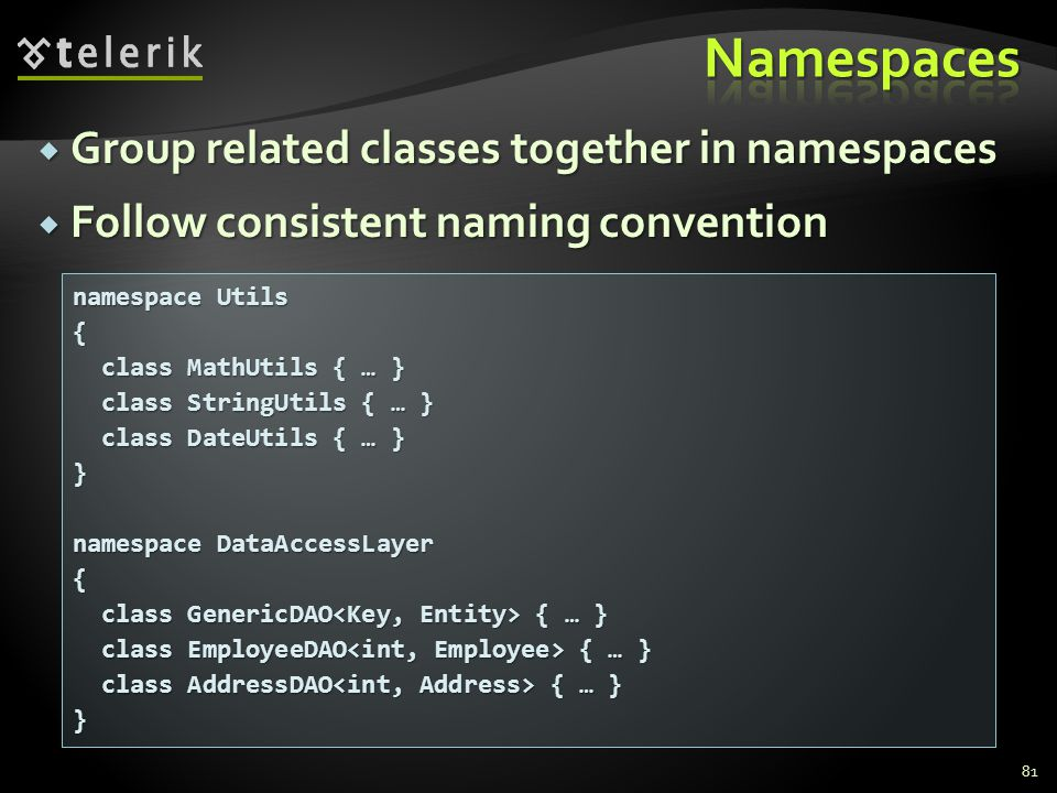 Group related classes together in namespaces Group related classes together in namespaces Follow consistent naming convention Follow consistent naming