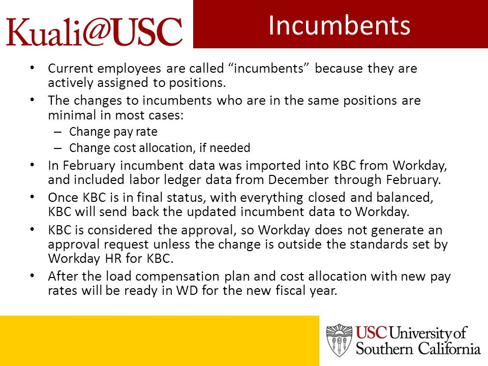 Incumbents Current employees are called incumbents because they are actively assigned to positions. The changes to incumbents who are in the same posi