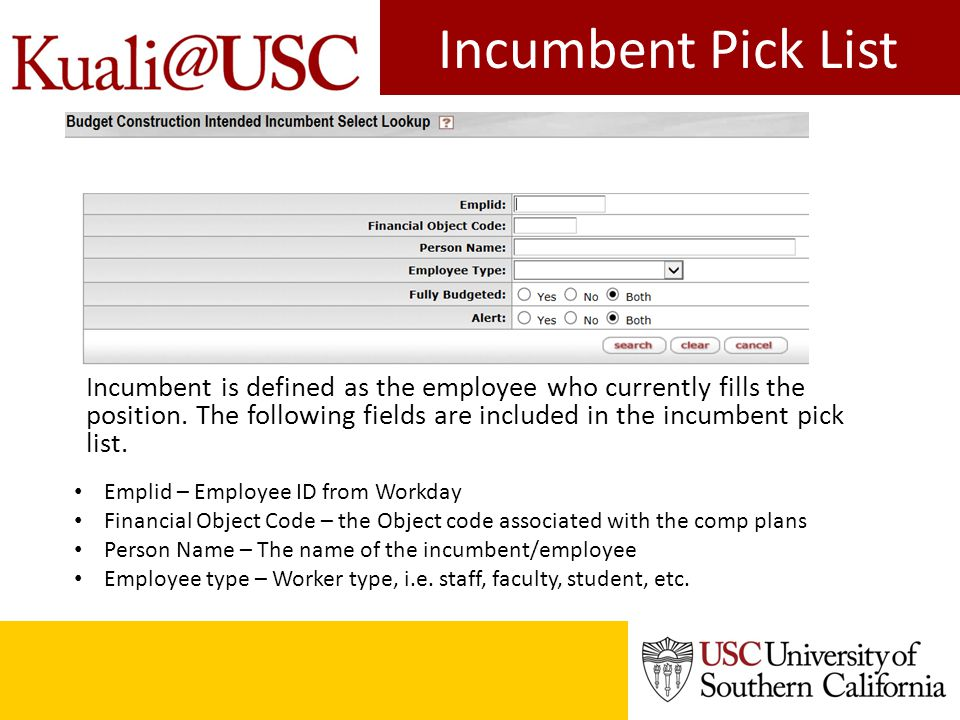 Incumbent Pick List Incumbent is defined as the employee who currently fills the position. The following fields are included in the incumbent pick lis