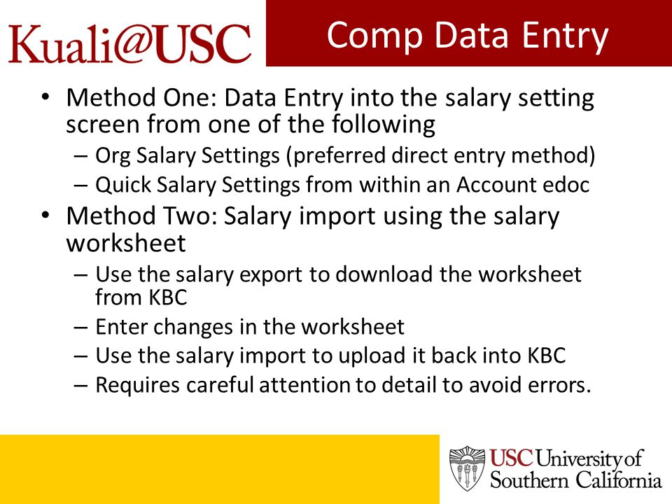 Comp Data Entry Method One: Data Entry into the salary setting screen from one of the following – Org Salary Settings (preferred direct entry method)