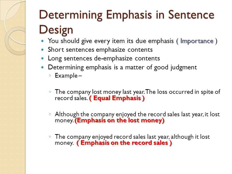 Determining Emphasis in Sentence Design ( Importance You should give every item its due emphasis ( Importance ) Short sentences emphasize contents Lon