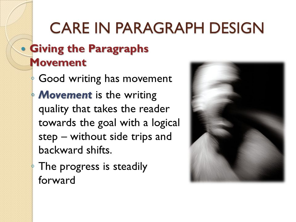 CARE IN PARAGRAPH DESIGN Giving the Paragraphs Movement Giving the Paragraphs Movement Good writing has movement Movement Movement is the writing qual