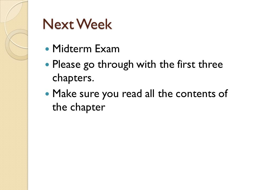 Next Week Midterm Exam Please go through with the first three chapters. Make sure you read all the contents of the chapter