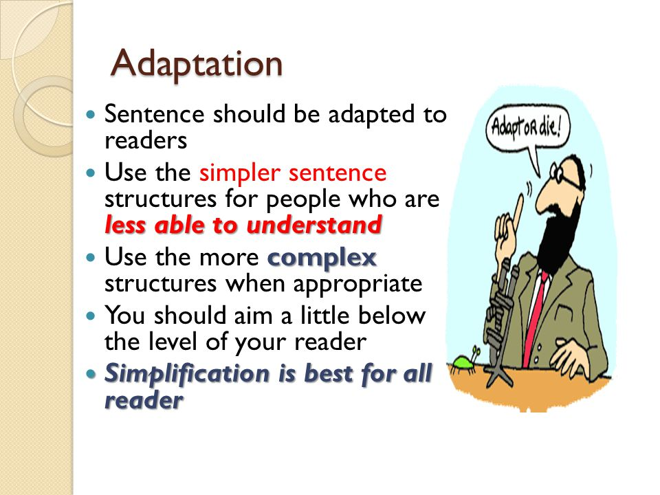 Using Short Sentences Readers are busy Readers are busy > Writing efficient you saving their time Short sentences communicate better because of mind limitations Short means 16 - 18 words for middle level readers.