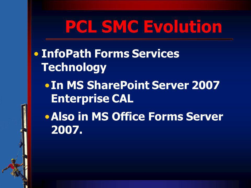 PCL SMC Evolution InfoPath Forms Services Technology In MS SharePoint Server 2007 Enterprise CAL Also in MS Office Forms Server 2007.