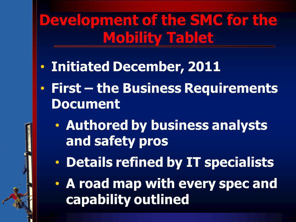 Initiated December, 2011 First – the Business Requirements Document Authored by business analysts and safety pros Details refined by IT specialists A