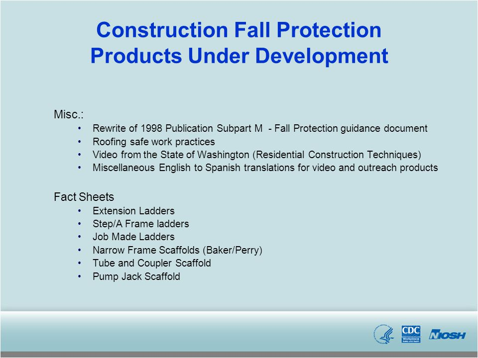 Construction Fall Protection Products Under Development Misc.: Rewrite of 1998 Publication Subpart M - Fall Protection guidance document Roofing safe