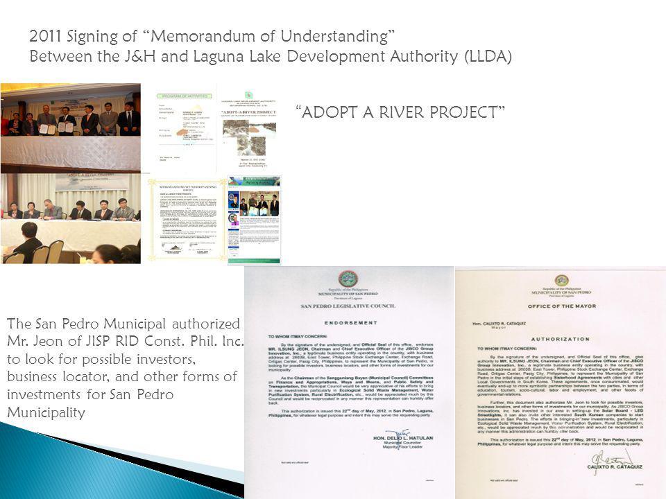2011 Signing of Memorandum of Understanding Between the J&H and Laguna Lake Development Authority (LLDA) ADOPT A RIVER PROJECT The San Pedro Municipal