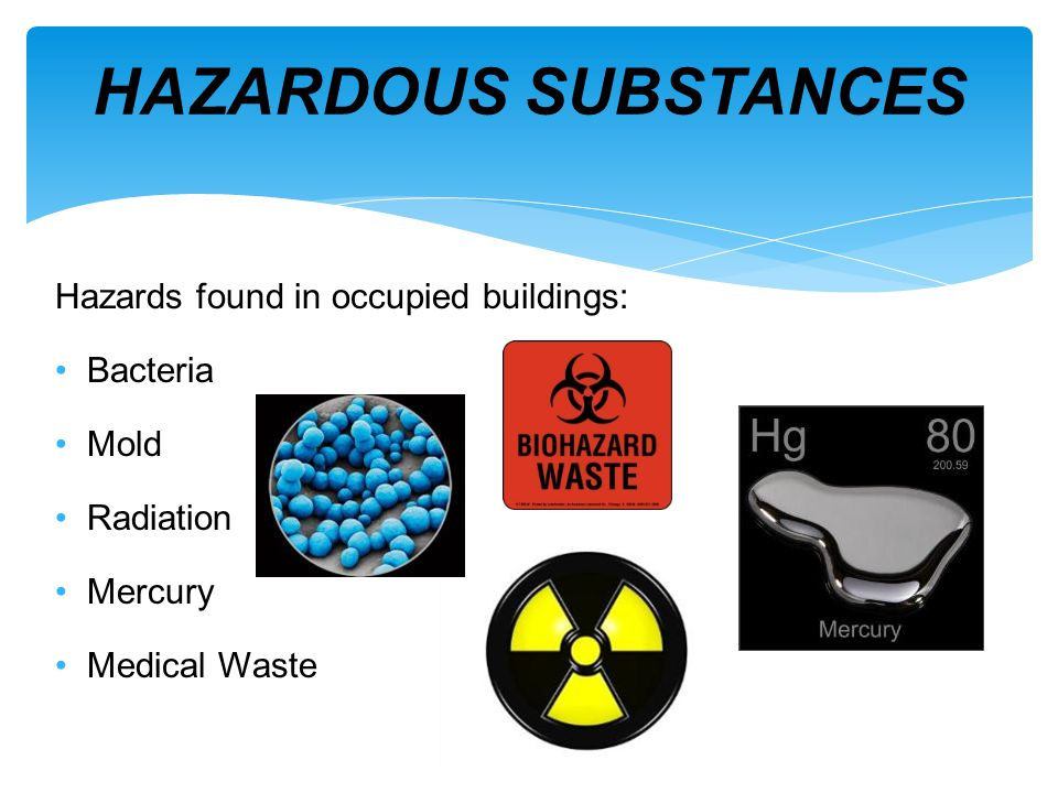 Hazards found in occupied buildings: Bacteria Mold Radiation Mercury Medical Waste HAZARDOUS SUBSTANCES