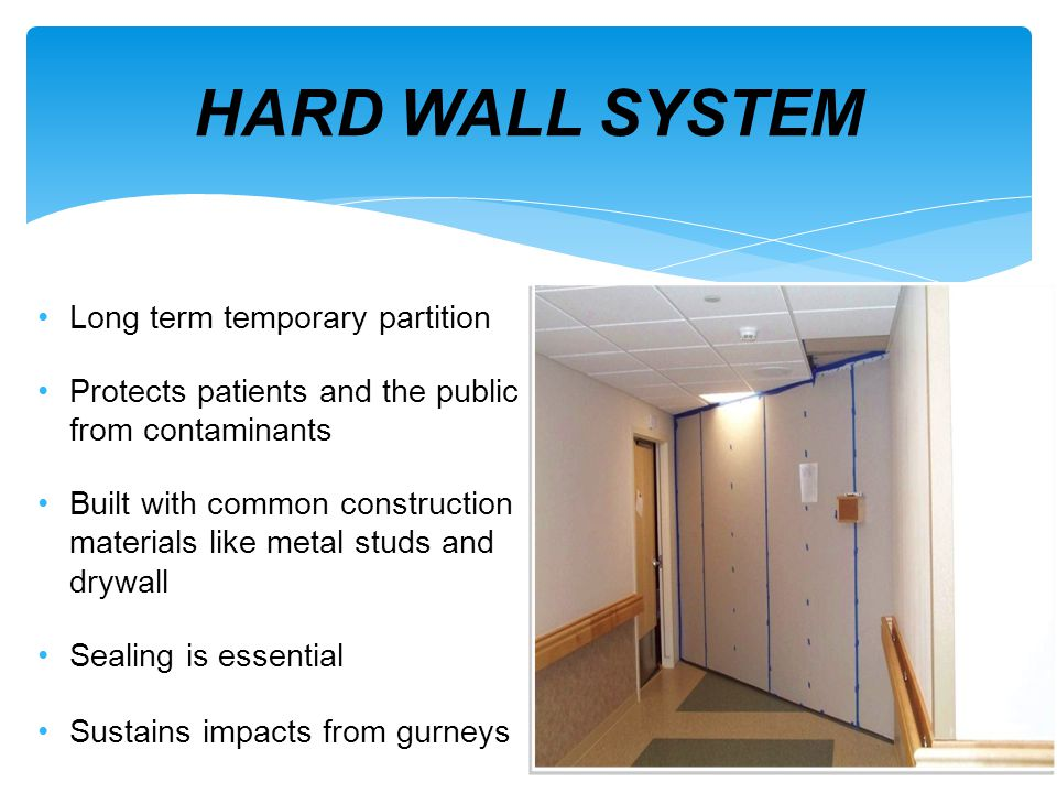 Long term temporary partition Protects patients and the public from contaminants Built with common construction materials like metal studs and drywall