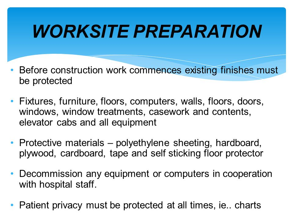 Before construction work commences existing finishes must be protected Fixtures, furniture, floors, computers, walls, floors, doors, windows, window t