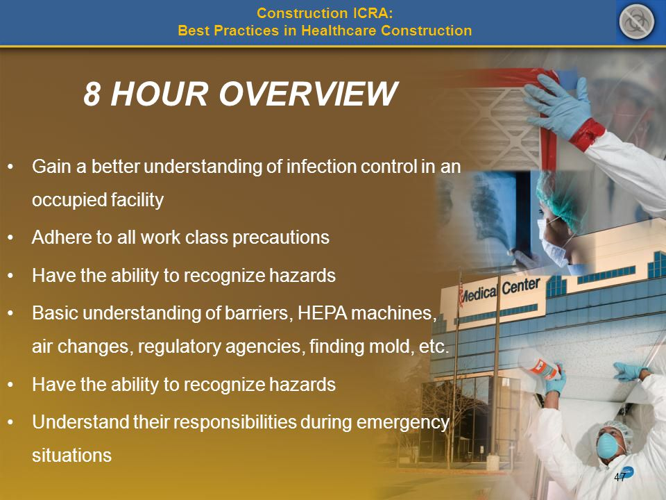 8 HOUR OVERVIEW Gain a better understanding of infection control in an occupied facility Adhere to all work class precautions Have the ability to reco