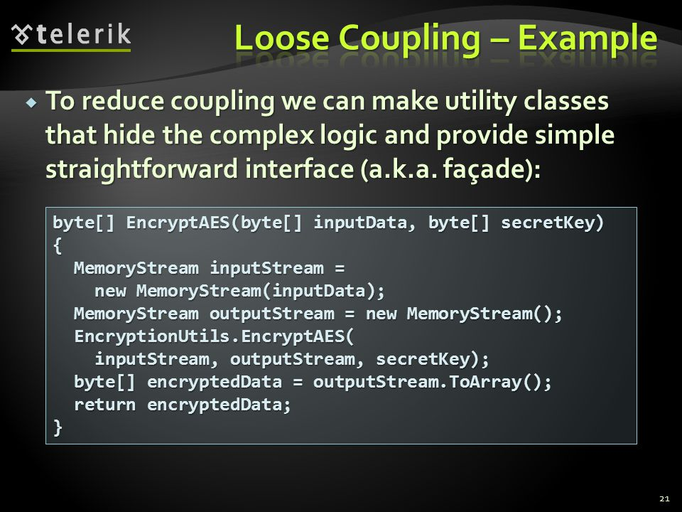 To reduce coupling we can make utility classes that hide the complex logic and provide simple straightforward interface (a.k.a. façade): To reduce cou