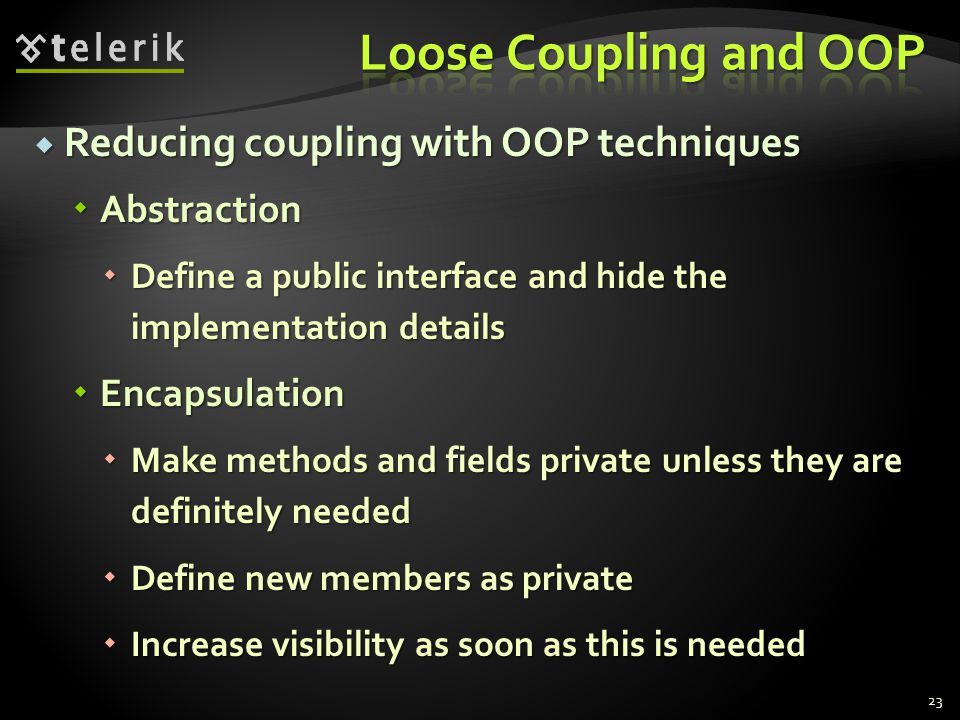 Reducing coupling with OOP techniques Reducing coupling with OOP techniques Abstraction Abstraction Define a public interface and hide the implementat