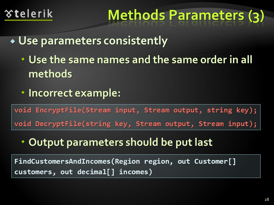 Use parameters consistently Use parameters consistently Use the same names and the same order in all methods Use the same names and the same order in