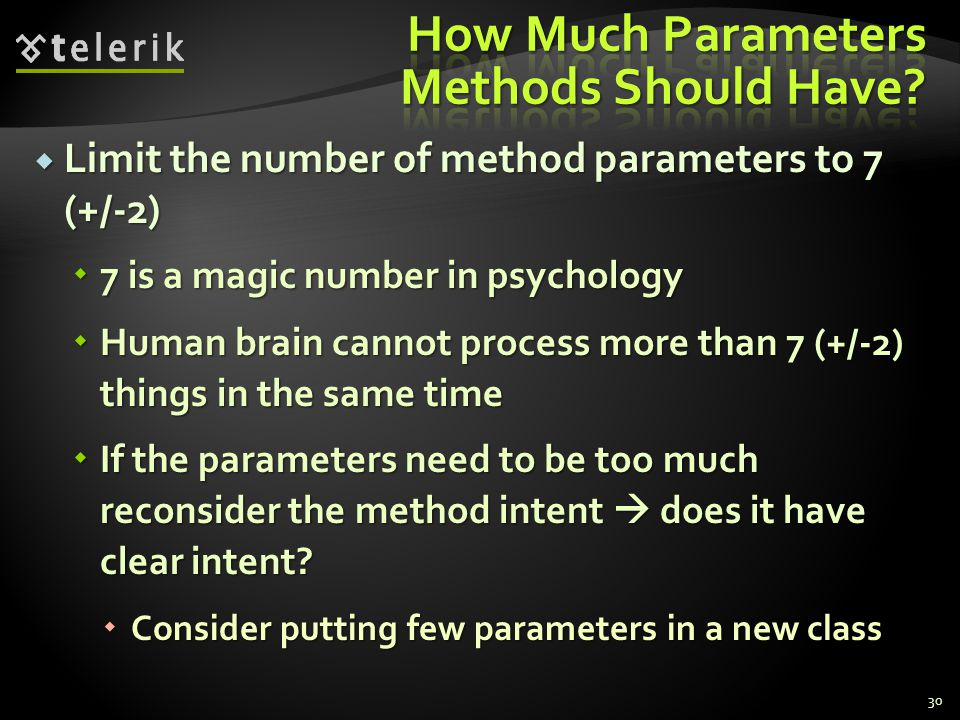 Limit the number of method parameters to 7 (+/-2) Limit the number of method parameters to 7 (+/-2) 7 is a magic number in psychology 7 is a magic num