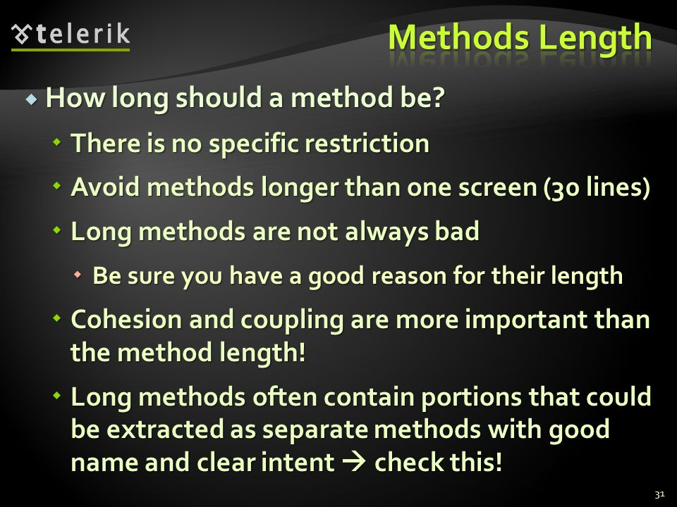 How long should a method be? How long should a method be? There is no specific restriction There is no specific restriction Avoid methods longer than