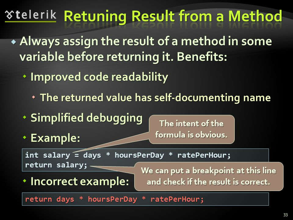Always assign the result of a method in some variable before returning it. Benefits: Always assign the result of a method in some variable before retu