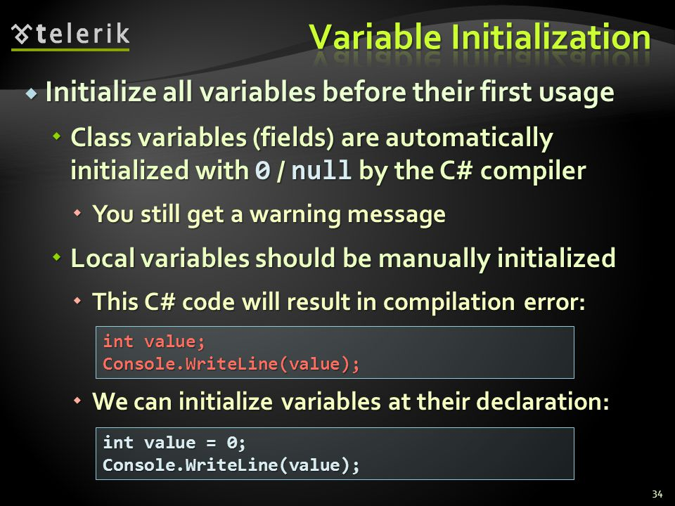 Initialize all variables before their first usage Initialize all variables before their first usage Class variables (fields) are automatically initial