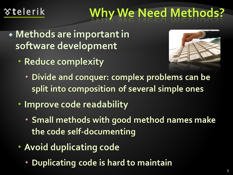 Methods are important in software development Methods are important in software development Reduce complexity Reduce complexity Divide and conquer: co
