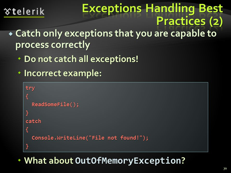 Catch only exceptions that you are capable to process correctly Catch only exceptions that you are capable to process correctly Do not catch all excep