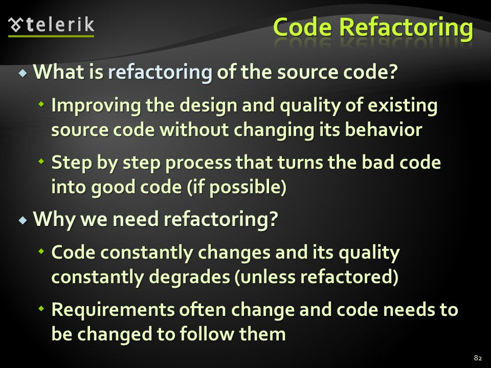 What is refactoring of the source code? What is refactoring of the source code? Improving the design and quality of existing source code without chang