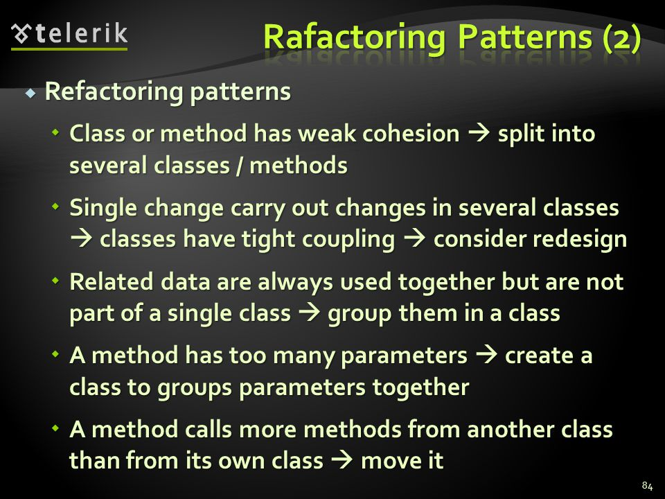 Refactoring patterns Refactoring patterns Class or method has weak cohesion split into several classes / methods Class or method has weak cohesion spl