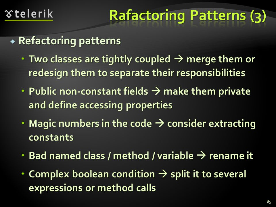 Refactoring patterns Refactoring patterns Two classes are tightly coupled merge them or redesign them to separate their responsibilities Two classes a