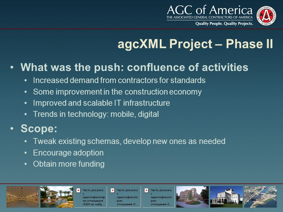 agcXML Project – Phase II What was the push: confluence of activities Increased demand from contractors for standards Some improvement in the construc