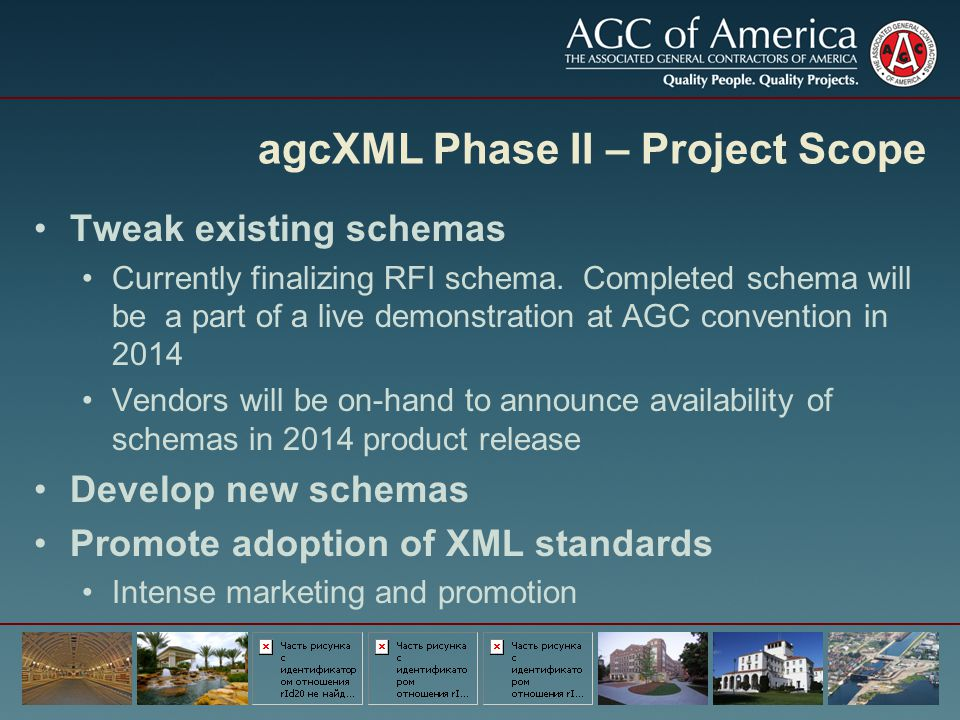 agcXML Phase II – Project Scope Tweak existing schemas Currently finalizing RFI schema. Completed schema will be a part of a live demonstration at AGC
