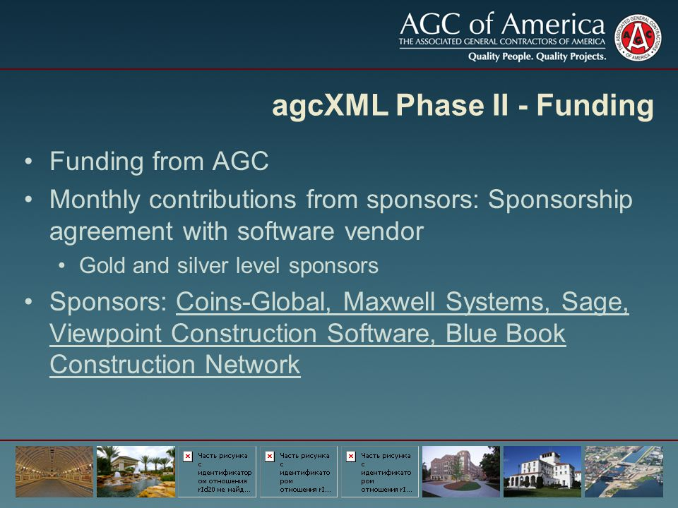 agcXML Phase II - Funding Funding from AGC Monthly contributions from sponsors: Sponsorship agreement with software vendor Gold and silver level spons