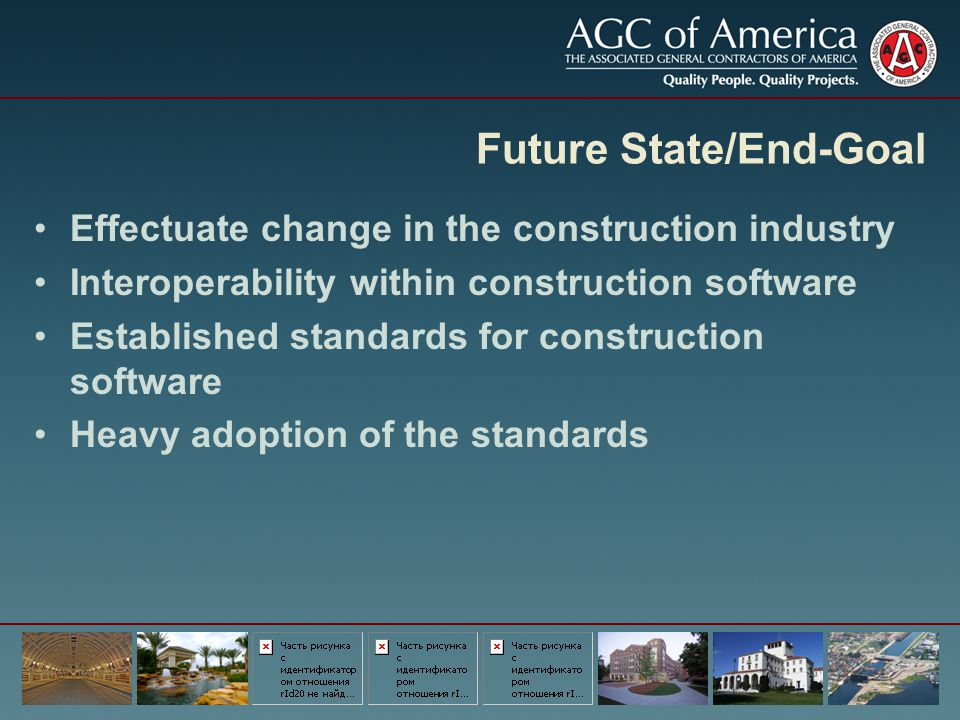 Future State/End-Goal Effectuate change in the construction industry Interoperability within construction software Established standards for construct