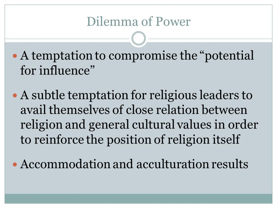 Dilemma of Power A temptation to compromise the potential for influence A subtle temptation for religious leaders to avail themselves of close relatio