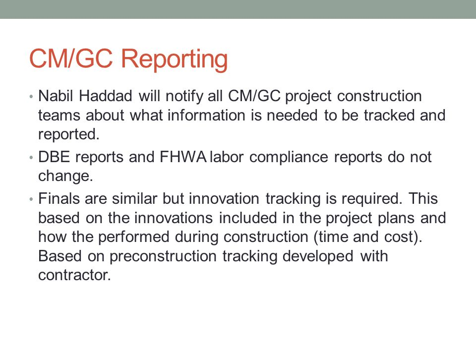 CM/GC Reporting Nabil Haddad will notify all CM/GC project construction teams about what information is needed to be tracked and reported. DBE reports