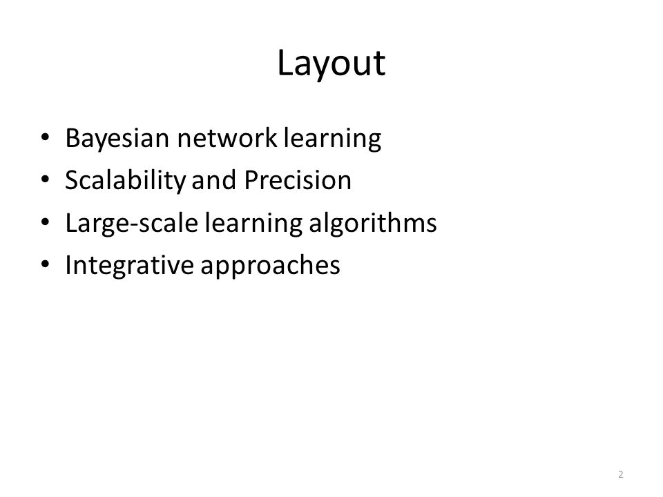 Layout Bayesian network learning Scalability and Precision Large-scale learning algorithms Integrative approaches 2