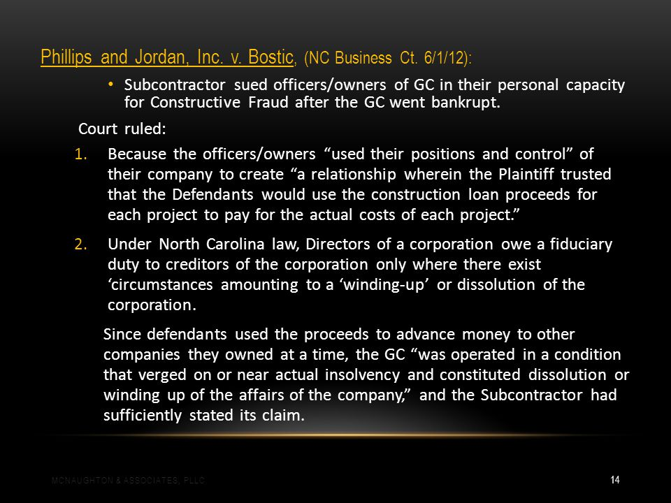 Phillips and Jordan, Inc. v. Bostic, (NC Business Ct. 6/1/12): Subcontractor sued officers/owners of GC in their personal capacity for Constructive Fr