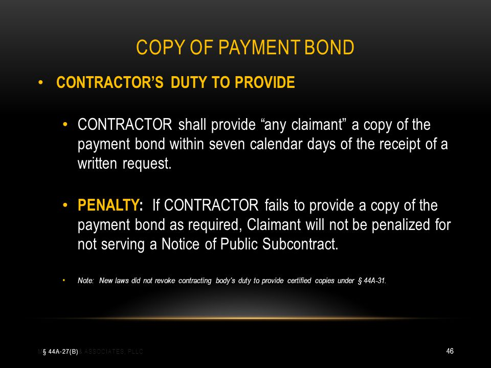 COPY OF PAYMENT BOND CONTRACTORS DUTY TO PROVIDE CONTRACTOR shall provide any claimant a copy of the payment bond within seven calendar days of the receipt of a written request.