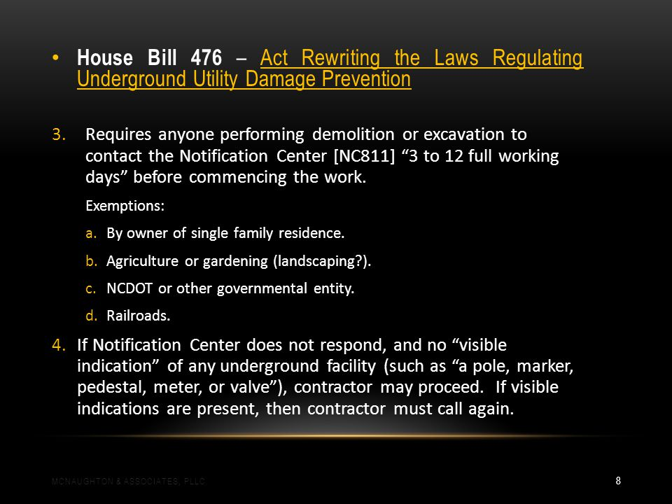 House Bill 476 – Act Rewriting the Laws Regulating Underground Utility Damage Prevention 3.Requires anyone performing demolition or excavation to contact the Notification Center [NC811] 3 to 12 full working days before commencing the work.